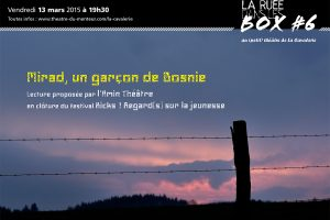 Ruée dans les box #6, mars 2015:<br/>Mirad un garçon de Bosnie, par l'Amin Théâtre